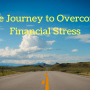 The Journey to Overcome Financial Stress